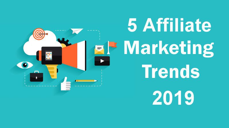 Affiliate Marketing Trends to watch out for in 2019