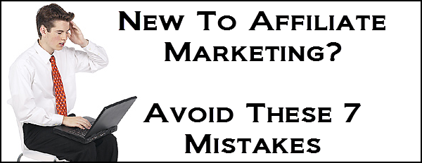 7 Big Mistakes New Market Affiliators  Make